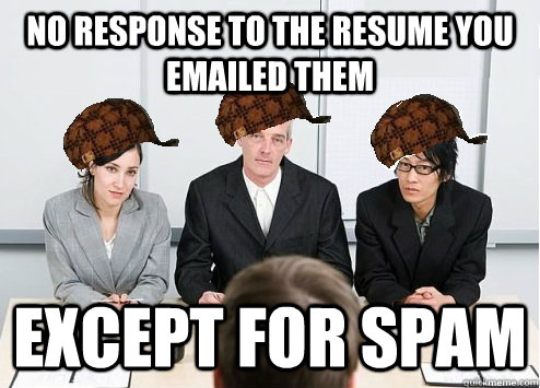 no response to the resume you emailed them except for spam  - Scumbag Employer