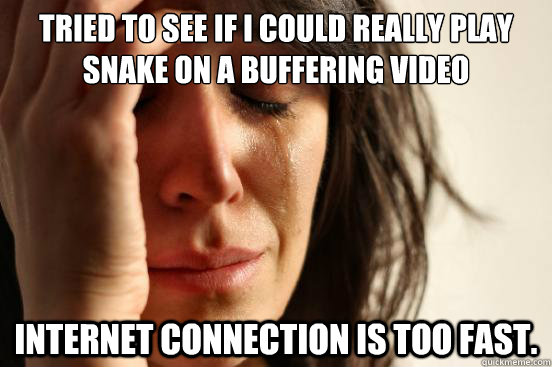tried to see if i could really play snake on a buffering vid - First World Problems