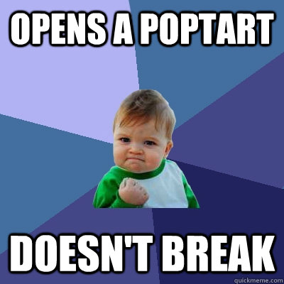 opens a poptart doesnt break - Success Kid