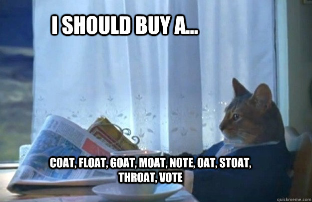 i should buy a coat float goat moat note oat stoat - Sophisticated Cat