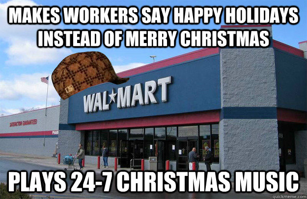 makes workers say happy holidays instead of merry christmas  - scumbag walmart