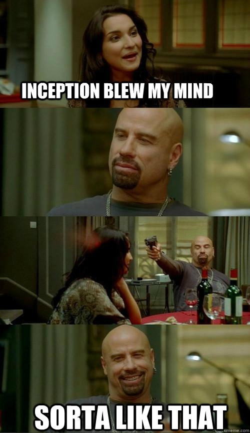 inception blew my mind sorta like that - Skinhead John