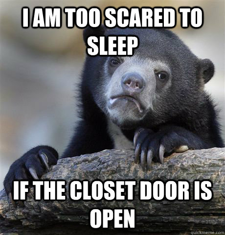 i am too scared to sleep if the closet door is open - Confession Bear