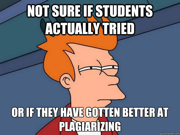 not sure if students actually tried or if they have gotten b - Futurama Fry