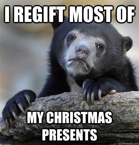 i regift most of my christmas presents - Confession Bear
