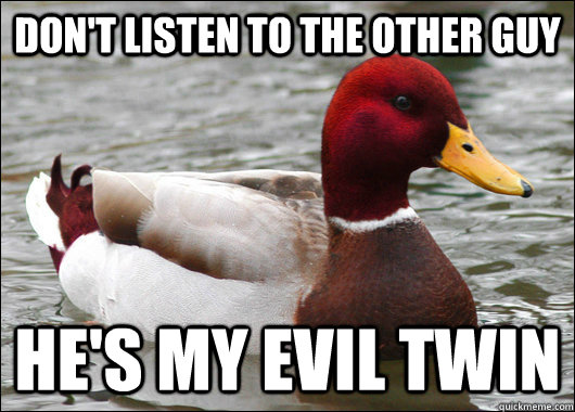 dont listen to the other guy hes my evil twin - Malicious Advice Mallard