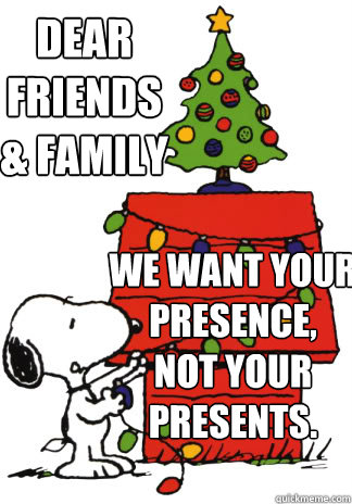 dear friends family we want your presence not your pre - Christmas Meme