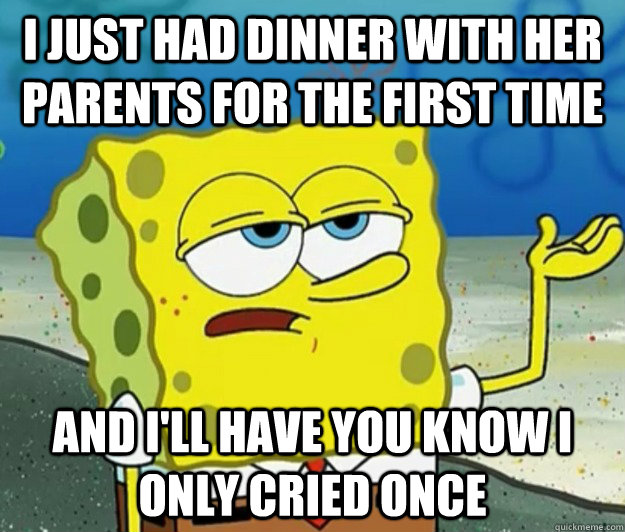 i just had dinner with her parents for the first time and i - Tough Spongebob