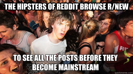 the hipsters of reddit browse rnew to see all the posts bef - Sudden Clarity Clarence