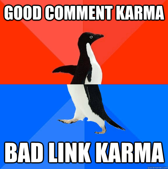 good comment karma bad link karma - Socially Awesome Awkward Penguin