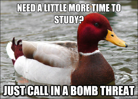 need a little more time to study just call in a bomb threa - Malicious Advice Mallard