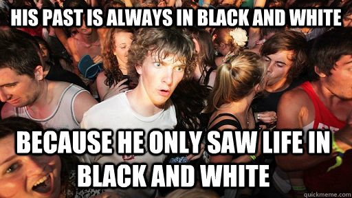 his past is always in black and white because he only saw li - Sudden Clarity Clarence