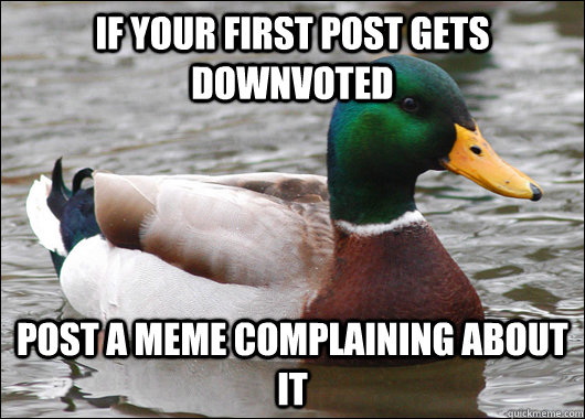 if your first post gets downvoted post a meme complaining ab - Actual Advice Mallard