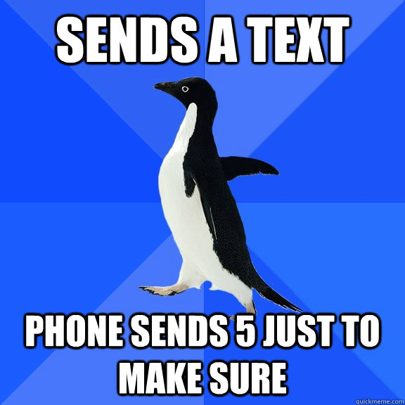 sends a text phone sends 5 just to make sure - Socially Awkward Penguin