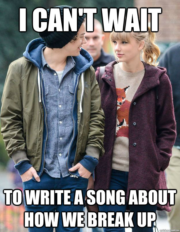 i cant wait to write a song about how we break up - Taylor Swift