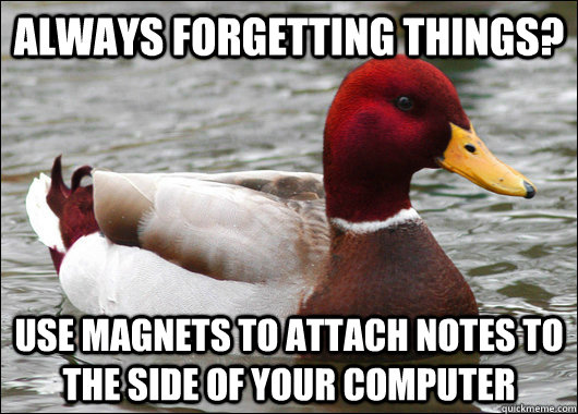always forgetting things use magnets to attach notes to the - Malicious Advice Mallard
