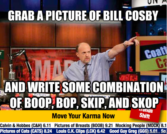 grab a picture of bill cosby and write some combination of b - Mad Karma with Jim Cramer