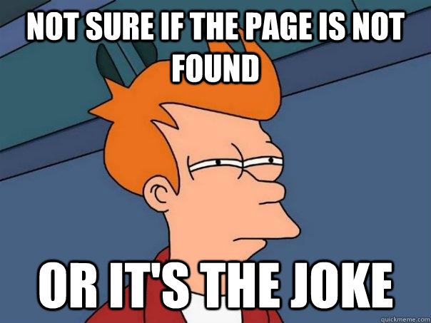 not sure if the page is not found or its the joke - Futurama Fry