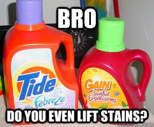 bro do you even lift stains - 