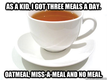 as a kid i got three meals a day oatmeal missameal and - Mr. T