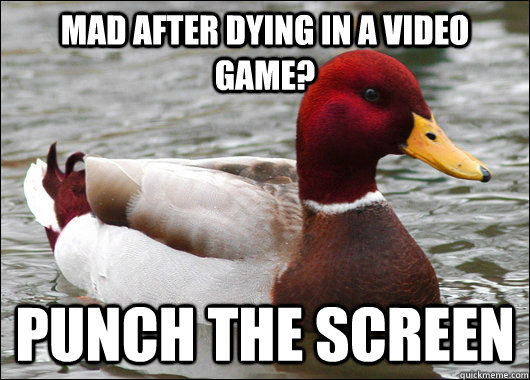 mad after dying in a video game punch the screen - Malicious Advice Mallard
