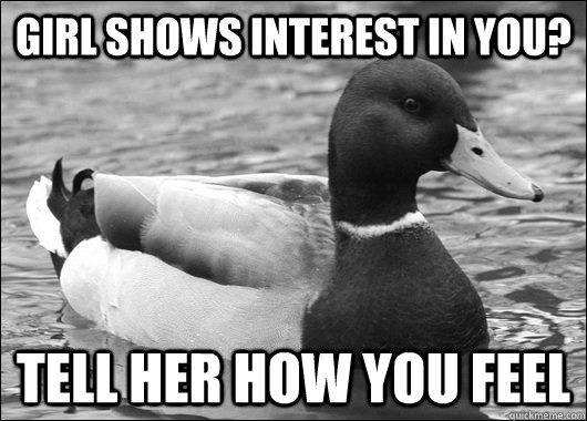 girl shows interest in you tell her how you feel - Ambiguous Advice Mallard