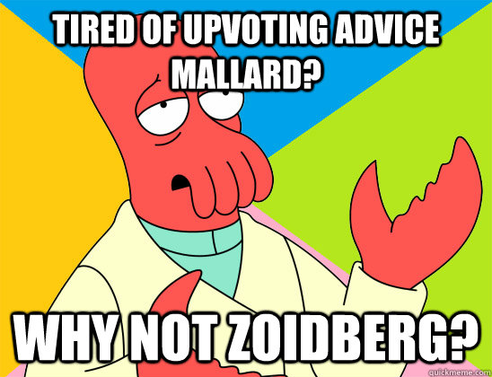tired of upvoting advice mallard why not zoidberg - Futurama Zoidberg