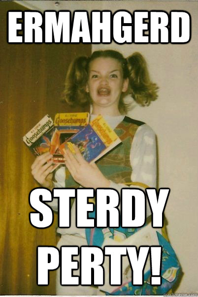 ermahgerd sterdy perty - BERKS