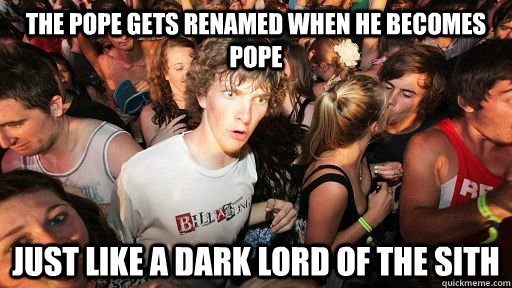 the pope gets renamed when he becomes pope just like a dark  -