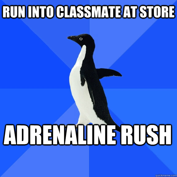 run into classmate at store adrenaline rush  - Socially Awkward Penguin