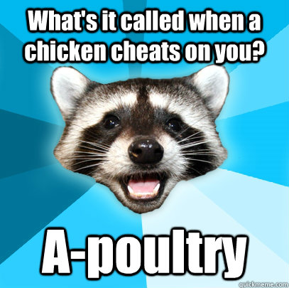 whats it called when a chicken cheats on you apoultry - Lame Pun Coon