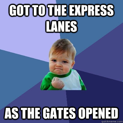 got to the express lanes as the gates opened - Success Kid