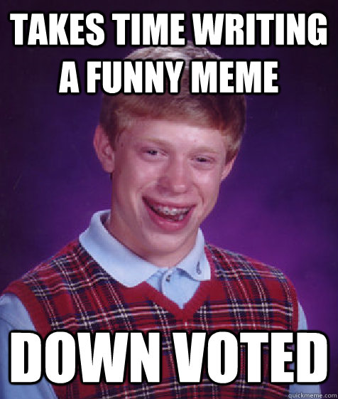 takes time writing a funny meme down voted - Bad Luck Brian