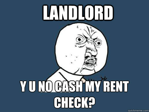 landlord y u no cash my rent check - Y U No