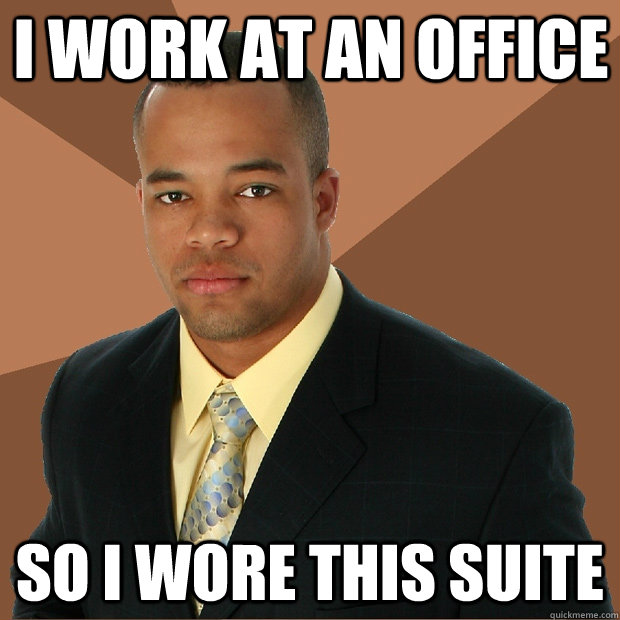 i work at an office so i wore this suite - Successful Black Man