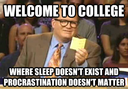 welcome to college where sleep doesnt exist and procrastina - Whose Line
