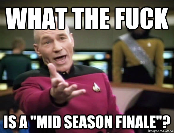what the fuck is a mid season finale  - Annoyed Picard HD