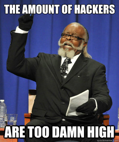 the amount of hackers are too damn high - The Rent Is Too Damn High