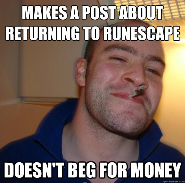 makes a post about returning to runescape doesnt beg for mo - Good Guy Greg