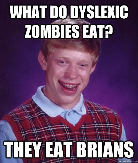 what do dyslexic zombies eat they eat brians - Bad Luck Brian