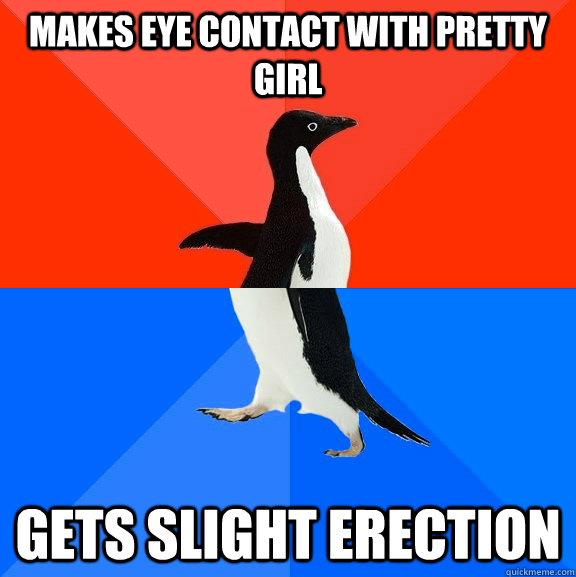 makes eye contact with pretty girl gets slight erection - Socially Awesome Awkward Penguin
