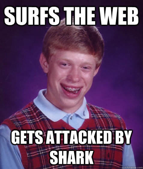 surfs the web gets attacked by shark - Bad Luck Brian