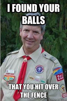 i found your balls that you hit over the fence - Harmless Scout Leader