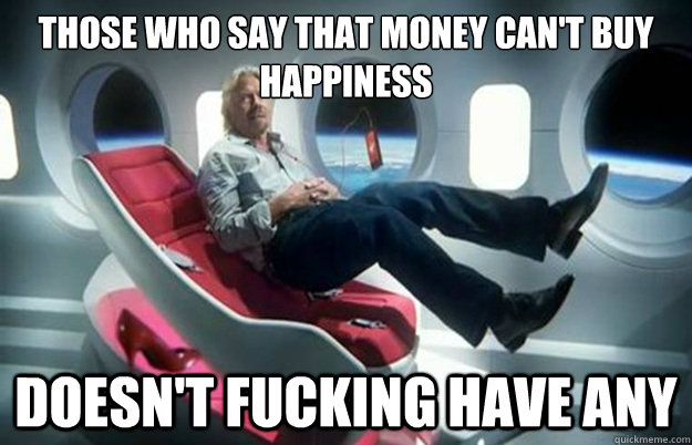 those who say that money cant buy happiness doesnt fucking - Life Lessons Billionare