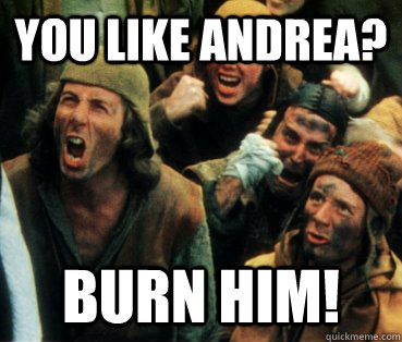 you like andrea burn him -