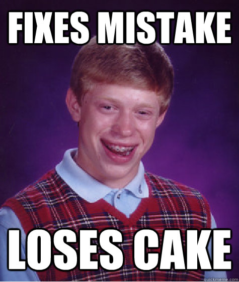 fixes mistake loses cake - Bad Luck Brian