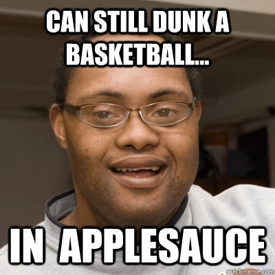 can still dunk a basketball in applesauce - Dunkman