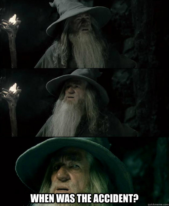 when was the accident - Confused Gandalf