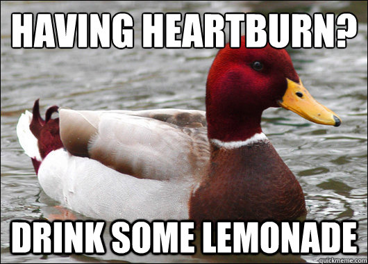 having heartburn drink some lemonade - Malicious Advice Mallard