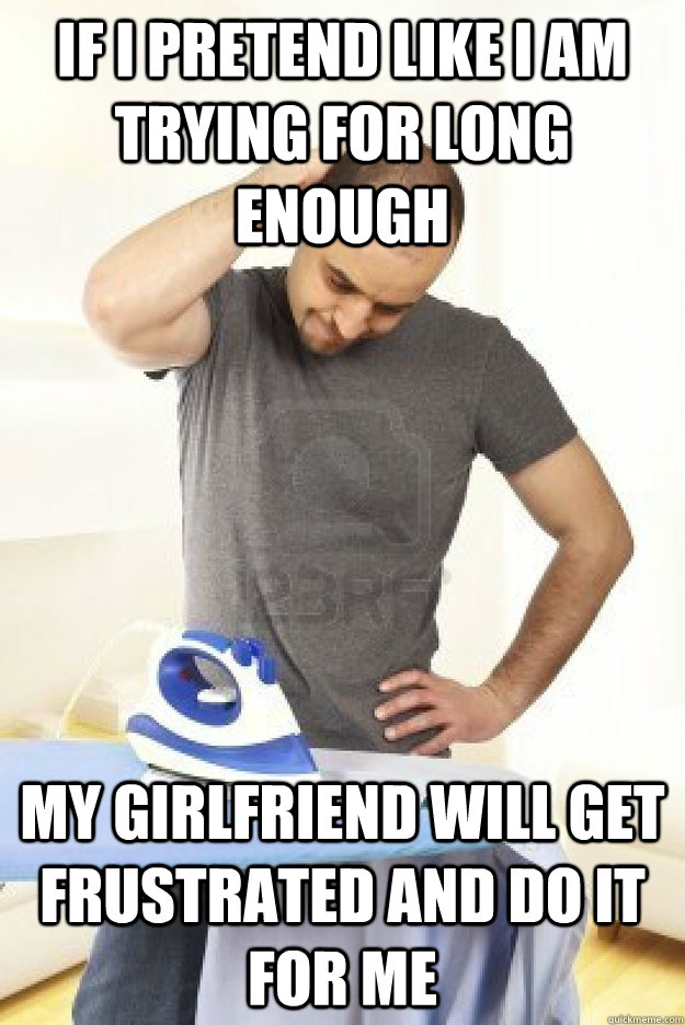 if i pretend like i am trying for long enough my girlfriend  -
